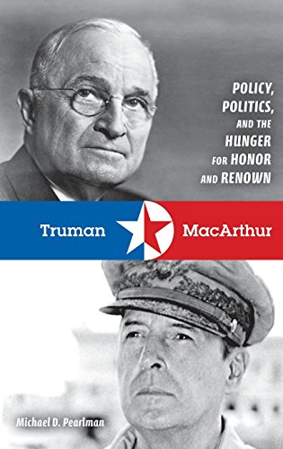 Truman and MacArthur: Policy, Politics, and the Hunger for Honor and Renown
