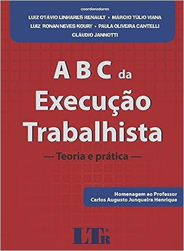 ABC da Execução Trabalhista. Teoria e Prática. Homenagem ao Professor Carlos Augusto Junqueira Henrique (Em Portuguese do Brasil): Luiz Otávio Linhares ...