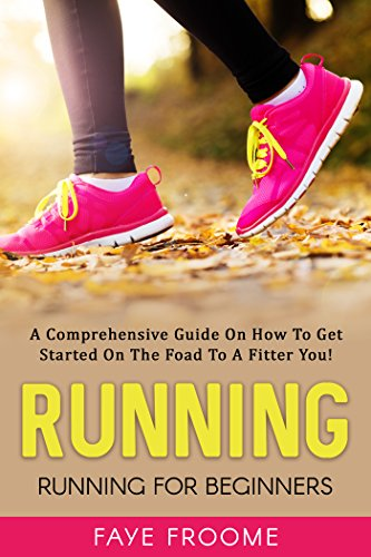 Running: Running for Beginners: A comprehensive guide on how to get started on the road to a fitter you! (Health, Fitness, and Diet Series Book 1)