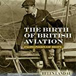 The Birth of British Aviation: Prisoners of Hope | Helen Landau