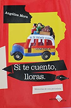 SI TE CUENTO, LLORAS (Spanish Edition) by [Mora, Angelica]