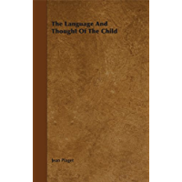 The Language and Thought of the Child (English Edition)
