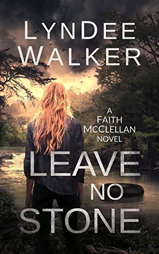 Leave No Stone: A Faith McClellan Novel by [Walker, LynDee]