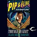 Trouble Magnet: A Pip and Flinx Adventure Audiobook by Alan Dean Foster Narrated by Stefan Rudnicki
