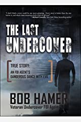 The Last Undercover. True Story: An FBI Agent's Dangerous Dance with Evil Perfect Paperback