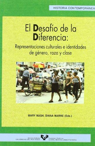 El Desafio de La Diferencia: Representaciones Culturales E Identidades de Genero, Raza y Clase (Serie de Historia Contem