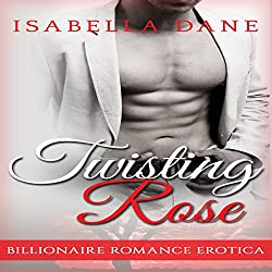 Billionaire Romance: Twisting Rose (Billionaire Rules Short Stories)