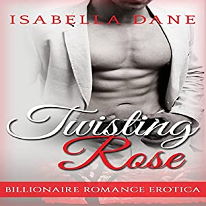 Billionaire Romance: Twisting Rose (Billionaire Rules Short Stories) Audiobook