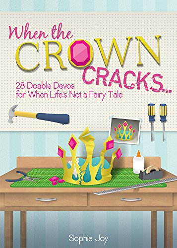 When the Crown Cracks: 28 Doable Devos for When Life's Not a Fairy Tale from Joy Sophia