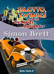 Blotto, Twinks and the Ex-King's Daughter: Blotto, Twinks #1 (Blotto Twinks)