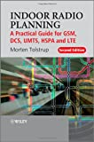Indoor Radio Planning: A Practical Guide for GSM, DCS, UMTS, HSPA and LTE