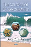 The Science of Oceanography, James E. Mackin, 1607411466