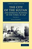 img - for The City of the Sultan, and Domestic Manners of the Turks, in 1836 (Cambridge Library Collection - Travel, Middle East and Asia Minor) (Volume 2) book / textbook / text book