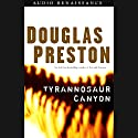 Tyrannosaur Canyon Audiobook by Douglas Preston Narrated by Scott Sowers