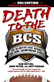 Death to the BCS: Totally Revised and Updated, Dan Wetzel and Josh Peter, 1592406866