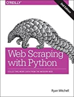 Web Scraping with Python: Collecting More Data from the Modern Web, 2nd Edition Front Cover
