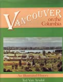 img - for Vancouver On The Columbia - An Illustrated History book / textbook / text book