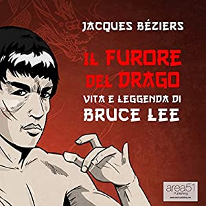 Il Furore del Drago. Vita e leggenda di Bruce Lee [The Fury of the Dragon. Life and Legend of Bruce Lee] Audiobook