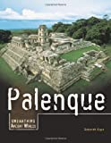 Palenque (Unearthing Ancient Worlds)