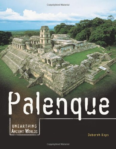Palenque (Unearthing Ancient Worlds) PDF
