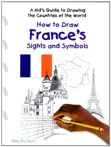 How to Draw France's Sights and Symbols (Kid's Guide to Drawing the Countries of the World) pdf epub