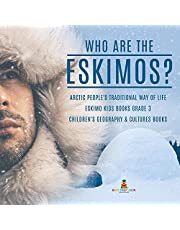 Who Are the Eskimos?: Arctic People's Traditional Way of Life   Eskimo Kids Books Grade 3   Children's Geography & Cultures Books