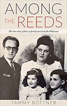 Among the Reeds: The true Story of how a Family survived the Holocaust by [Bottner, Tammy]