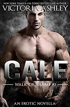 Cale (Walk Of Shame #3) by [Ashley, Victoria]