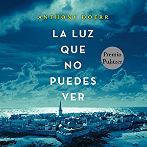 La luz que no puedes ver [All the Light We Cannot See] Audiobook
