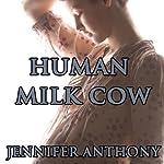 Human Milk Cow (Lactation Erotica) | Jennifer Anthony