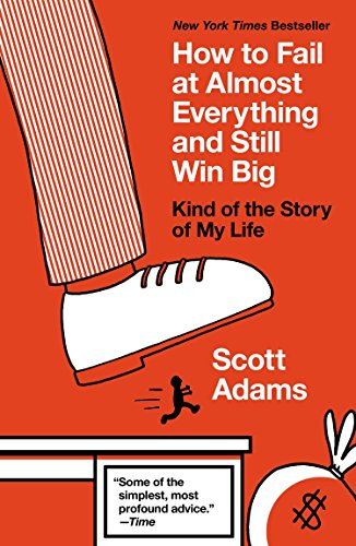 How to Fail at Almost Everything and Still Win Big: Kind of the Story of My Life [Scott Adams] (Tapa Blanda)