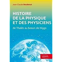 Histoire de Physique et Physiciens: de Thales Au Boson de Higgs 2