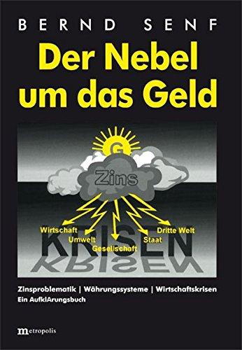 Der Nebel um das Geld: Zinsproblematik - Währungssysteme - Wirtschaftskrisen Taschenbuch – 1. Juli 2014 Bernd Senf Metropolis 373161085X Volkswirtschaft