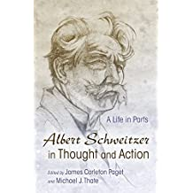 Albert Schweitzer in Thought and Action: A Life in Parts (Albert Schweitzer Library)