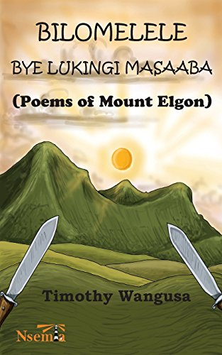 Bilomelele bye Lukingi Masaaba: Poems of Mount Elgon by Nsemia Inc.