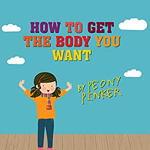 How to Get the Body You Want, by Peony Pinker Audiobook