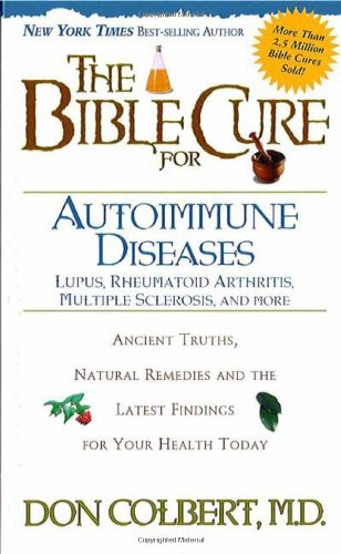 The Bible Cure for Autoimmune Diseases: Ancient Truths, Natural Remedies and the Latest Findings for Your Health Today (New Bible Cure (Siloam))