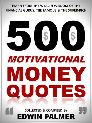 Free]PDF Download 500 Motivational Money Quotes: Learn from the
