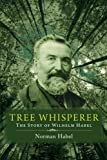 img - for Tree Whisperer: The Story of Wilhelm Habel book / textbook / text book
