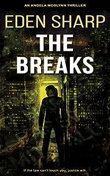The Breaks: An Angela McGlynn Thriller (Vigilante Investigator Justice Series Book 1) by [Sharp, Eden]