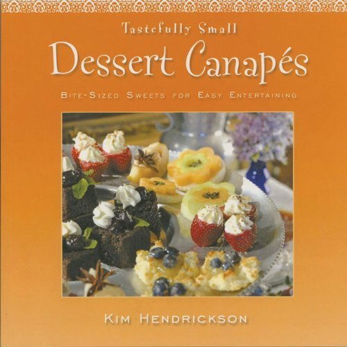 Tastefully Small Dessert Canap?s: Bite-Sized Sweets for Easy Entertaining by Kim Hendrickson -
