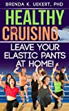 img - for Healthy Cruising: Leave Your Elastic Pants at Home! book / textbook / text book