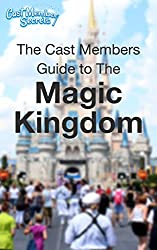 The Cast Members Guide to The Magic Kingdom ®: A look inside Walt Disney World's Icon