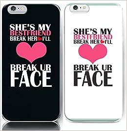 Shes My Best Friend Break Her Heart Ill Break Your Face Bff Best