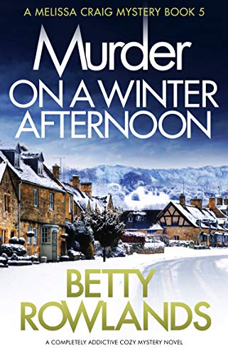 Murder on a Winter Afternoon: A completely addictive cozy mystery novel (A Melissa Craig Mystery Book 5) by [Rowlands, Betty]