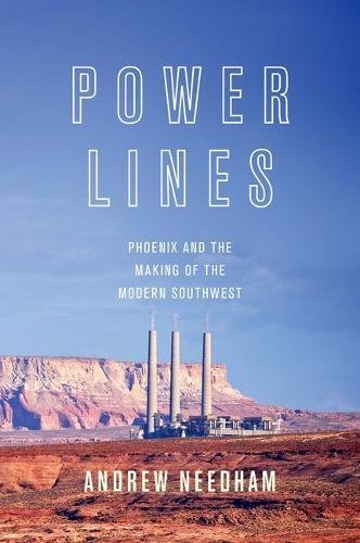 (Power Lines: Phoenix and the Making of the Modern Southwest (Politics and Society in Modern America))