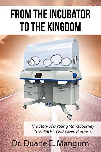 From the Incubator to the Kingdom: The Story of a Young Man'S Journey to Fulfill His God-Given ()
