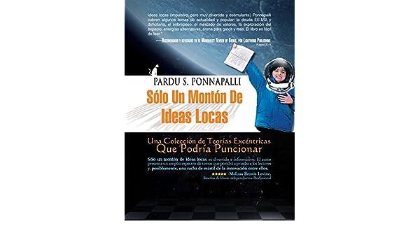 Amazon.com: Sólo Un Montón De Ideas Locas: Una Colección De Teorías Excéntricas Que Podría Funcionar (Spanish Edition) eBook: Pardu S. Ponnapalli: Kindle ...