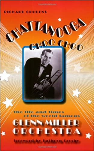 Image result for Chattanooga Choo Choo: The Life and Times of the World Famous Glenn Miller Orchestra by Richard Grudens