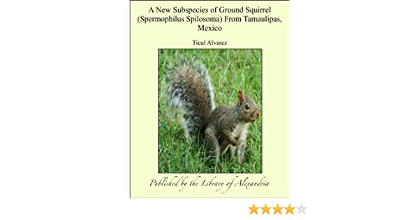A New Subspecies of Ground Squirrel (Spermophilus Spilosoma) From Tamaulipas, Mexico